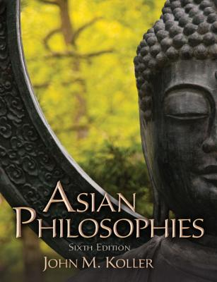 Asian Philosophies By Koller, John M.