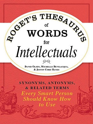 Roget's Thesaurus of Words for Intellectuals By Olsen, David/ Bevilacqua, Michelle/ Cord, Justin